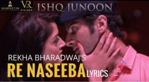 Re Naseeba Ishq junoon Song
